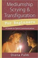Mediumship Scrying & Transfiguration for Beginners by Diana Palm