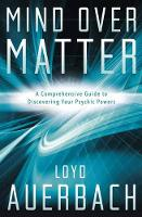 Mind Over Matter A Comprehensive Guide to Discovering Your Psychic Powers by Loyd Auerbach
