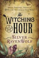 The Witching Hour Spells, Powders, Formulas, and Witchy Techniques That Work by Silver Ravenwolf