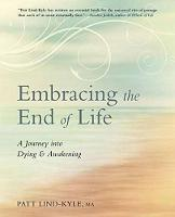Embracing the End of Life by Patt Kyle-Lind