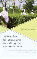 Witches, Tea Plantations, and Lives of Migrant Laborers in India Tempest in a Teapot by Soma Chaudhuri