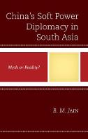 China's Soft Power Diplomacy in South Asia Myth or Reality? by B. M. Jain