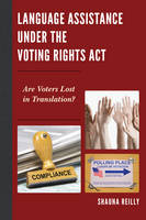 Language Assistance Under the Voting Rights Act Are Voters Lost in Translation? by Shauna Reilly