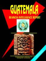 Guatemala Business Intelligence Report by Usa Ibp