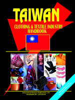 Taiwan Clothing and Textile Industry Handbook by Usa Ibp
