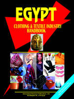 Egypt Clothing and Textile Industry Handbook by Usa Ibp