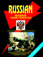 Russia Regional Economic and Business Atlas by Usa Ibp