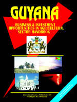 Guyana Business and Investment Opportunities in Agricultural Sector Handbook by Usa Ibp