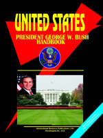 United States President George W. Bush Handbook by Usa Ibp
