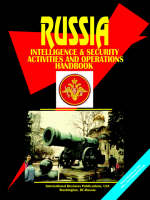 Russia Intelligence & Security Activities and Operations Handbook by Usa Ibp