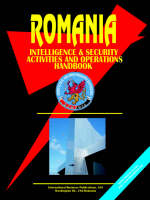 Romania Intelligence & Security Activities & Operations Handbook by Usa Ibp