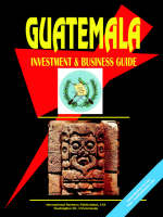 Guatemala Investment and Business Guide by Usa Ibp