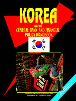 Korea South Central Bank and Financial Policy Handbook by Usa Ibp