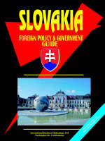 Slovakia Foreign Policy and Government Guide by Global Investment & Business Inc, Global Investment & Business Inc