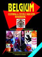 Belgium Clothing & Textile Industry Handbook by Usa Ibp