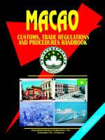 Macao Customs, Trade Regulations and Procedures Handbook by Usa Ibp