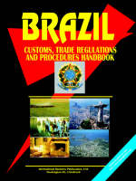 Brazil Customs, Trade Regulations and Procedures Handbook by Usa Ibp