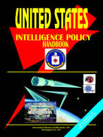 Us Intelligence Policy Handbook by International Business Publications