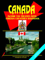 Canada Income Tax Treaties with Foreign Countries Handbook by Usa Ibp