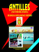Antilles (Netherlands) Business Intelligence Report by Usa Ibp