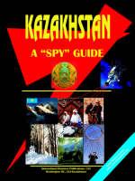 Kazakhstan A Spy Guide by Usa Ibp