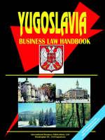 Yugoslavia Business Law Handbook by Usa Ibp