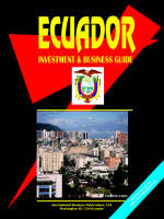 Ecuador Investment and Business Guide by Usa Ibp
