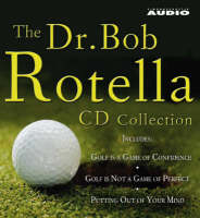 The Dr. Bob Rotella Collection Includes Golf is a Game of Confidence , Golf is Not a Game of Perfect , Putting Out of Your Mind , The Golf of Your Dreams by Bob Rotella