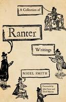 A Collection of Ranter Writings Spiritual Liberty and Sexual Freedom in the English Revolution by Nigel Smith