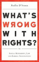 What's Wrong with Rights? Social Movements, Law and Liberal Imaginations by Radha D'Souza