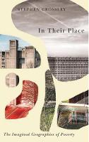 In Their Place The Imagined Geographies of Poverty by Stephen Crossley