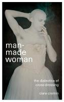 Man-Made Woman The Dialectics of Cross-Dressing by Ciara Colin Cremin