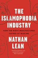 The Islamophobia Industry - Second Edition How the Right Manufactures Hatred of Muslims by Nathan Lean