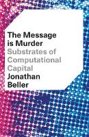 The Message is Murder Substrates of Computational Capital by Jonathan Beller