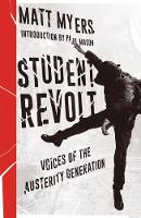 Student Revolt Voices of the Austerity Generation by Matt Myers