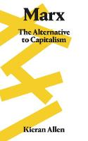 Marx The Alternative to Capitalism by Kieran Allen