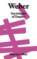 Weber Sociologist of Empire by Kieran Allen