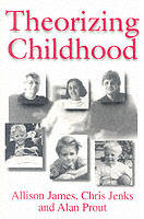 Theorizing Childhood by Allison James, Chris (Goldsmith's College, London) Jenks, Alan (Keele University) Prout