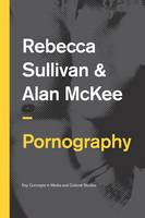Pornography Structures, Agency and Performance by Rebecca Sullivan, Alan McKee