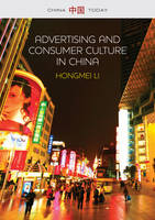 Advertising and Consumer Culture in China by Hongmei Li