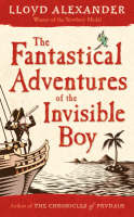 Fantastical Adventures Of The Invisible Boy by Lloyd Alexander
