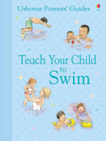 Teach Your Child to Swim by Kirsteen Rogers, Susan Meredith
