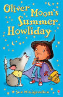 Oliver Moon's Summer Howliday by Sue Mongredien