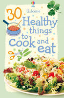 30 Healthy Things to Cook and Eat by Rebecca Gilpin