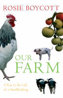 Our Farm A Year in the Life of a Smallholding by Rosie Boycott