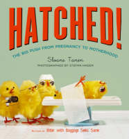 Hatched! The Big Push from Pregnancy to Motherhood by Sloane Tanen