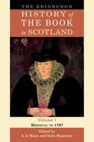 The Edinburgh History of the Book in Scotland Medieval to 1707 by Dr. A.  J. Mann
