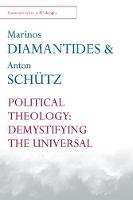 Political Theology Demystifying the Universal by Marinos Diamantides, Anton Schutz