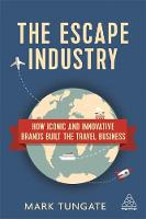 The Escape Industry How Iconic and Innovative Brands Built the Travel Business by Mark Tungate