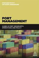 Port Management Cases in Port Geography, Operations and Policy by Stephen Pettit